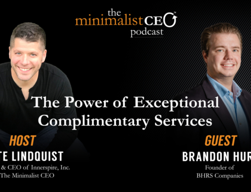 Brandon Hurd interviewed on The Minimalist CEO about the power of exceptional complimentary services